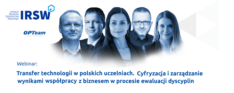 """Nagranie zwebinaru """"Transfer technologii wpolskich uczelniach.  Cyfryzacja izarządzanie wynikami współpracy zbiznesem wprocesie ewaluacji dyscyplin"""""""