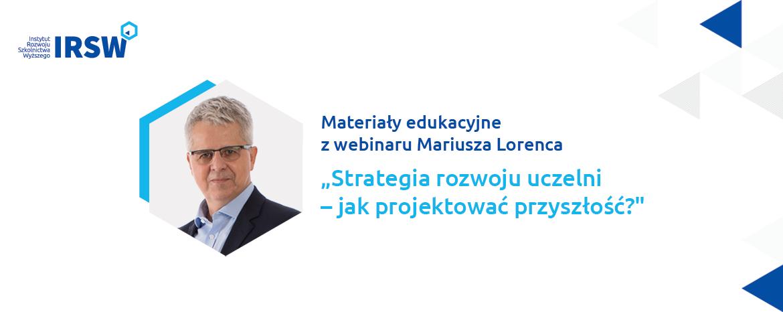 """Zabezpieczony: """"Strategia rozwoju uczelni – jak projektować przyszłość?"""" – materiały edukacyjne zwebinaru Mariusza Lorenca"""