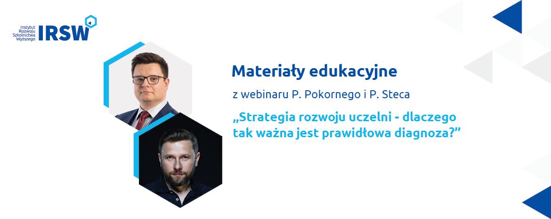 """""""Strategia rozwoju uczelni – dlaczego takważna jest prawidłowa diagnoza?"""" – materiały zwebinaru Piotra Pokornego iPiotra Steca"""