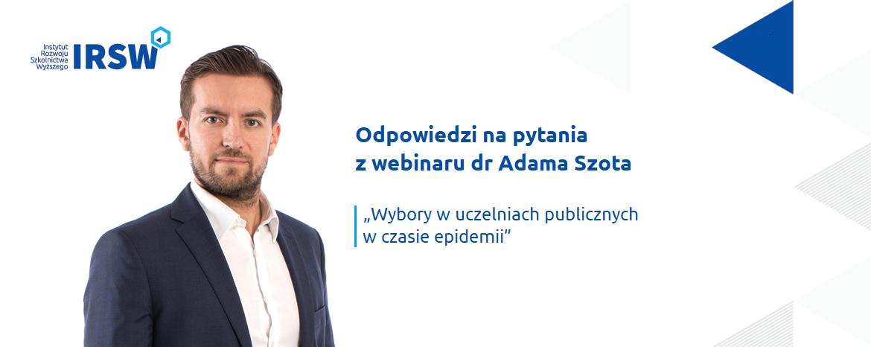 """Odpowiedzi napytania zwebinaru  """"Wybory wuczelniach publicznych wczasie epidemii"""" drAdama Szota"""