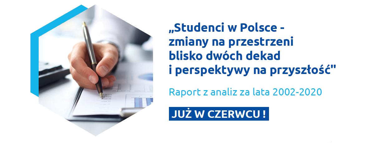Studenci wPolsce – zmiany naprzestrzeni blisko dwóch dekad iperspektywy naprzyszłość. Raport zanaliz zalata 2002-2020 [ZAPOWIEDŹ]