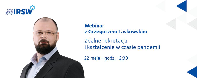 """Webinar zGrzegorzem Laskowskim """"Zdalne rekrutacja ikształcenie wczasie pandemii"""""""