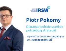 """Dlaczego polskie uczelnie potrzebują strategii? – wywiad zPiotrem Pokornym dla """"Rzeczpospolitej"""""""